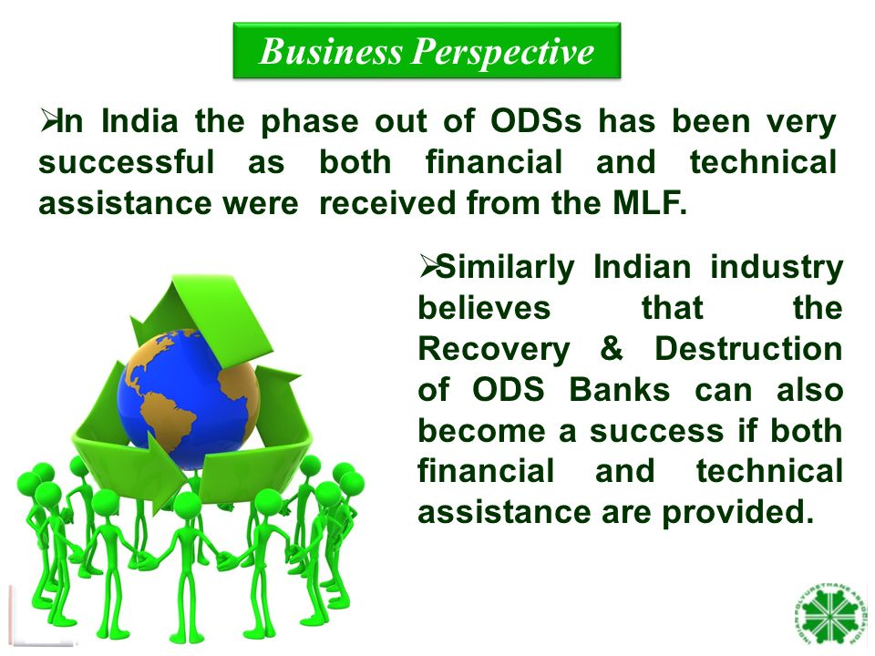 19 Similarly Indian industry believes that the Recovery & Destruction of ODS Banks can also become a success if both financial and technical assistance are provided.