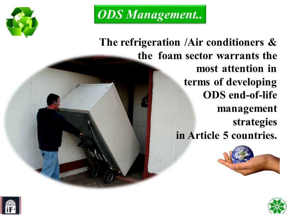 5 ODS end-of-life management strategies ODS Management.. The refrigeration /Air conditioners & the foam sector warrants the most attention in terms of