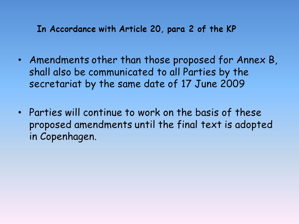 Amendments other than those proposed for Annex B, shall also be communicated to all Parties by the secretariat by the same date of 17 June 2009 Parties will continue to work on the basis of these proposed amendments until the final text is adopted in Copenhagen.