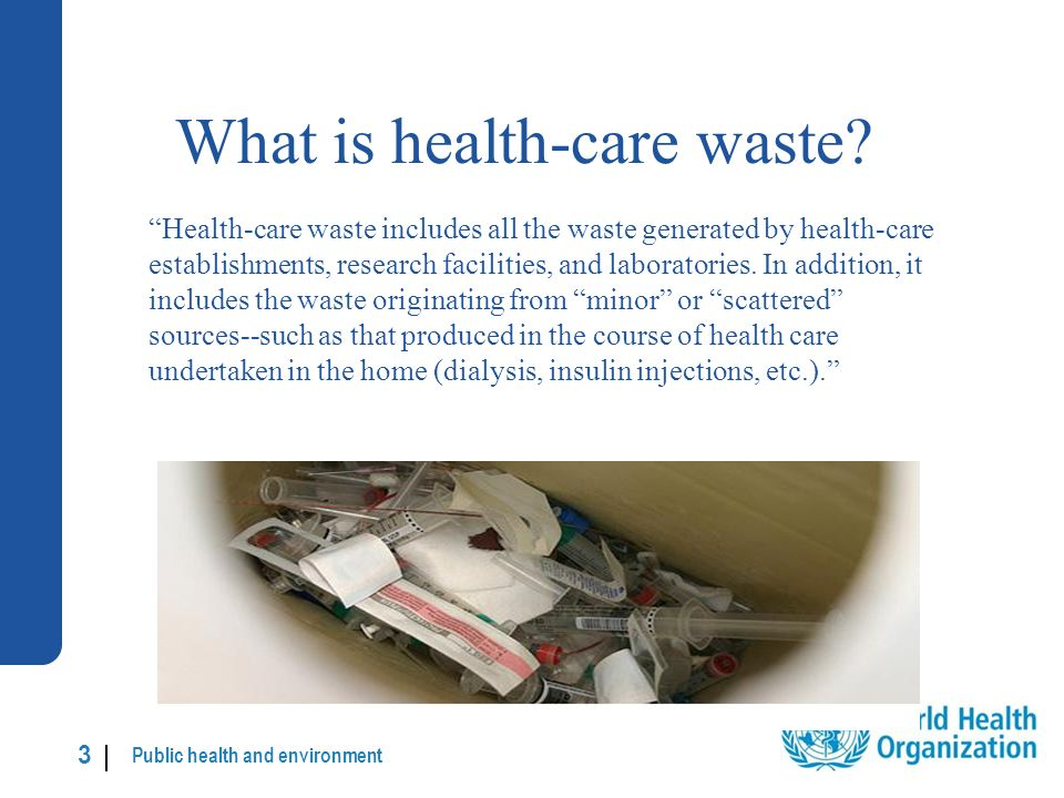 Public health and environment 24 | General waste management This waste is generally harmless and needs no special handling; and General health-care waste should join the stream of domestic refuse for disposal.