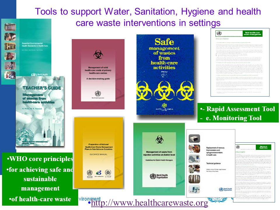 Public health and environment 35 | Tools to support Water, Sanitation, Hygiene and health care waste interventions in settings WHO core principles for achieving safe and sustainable management of health-care waste - Rapid Assessment Tool - e.