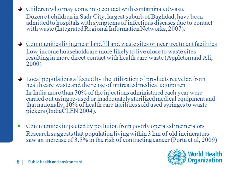 Public health and environment 9 |9 | Children who may come into contact with contaminated waste Dozen of children in Sadr City, largest suburb of Baghdad, have been admitted to hospitals with symptoms of infectious diseases due to contact with waste (Integrated Regional Information Networks, 2007).