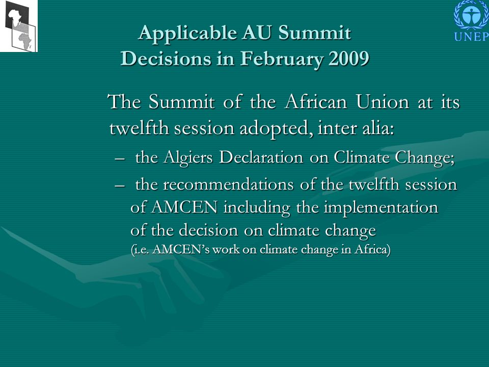Applicable AU Summit Decisions in February 2009 The Summit of the African Union at its twelfth session adopted, inter alia: The Summit of the African