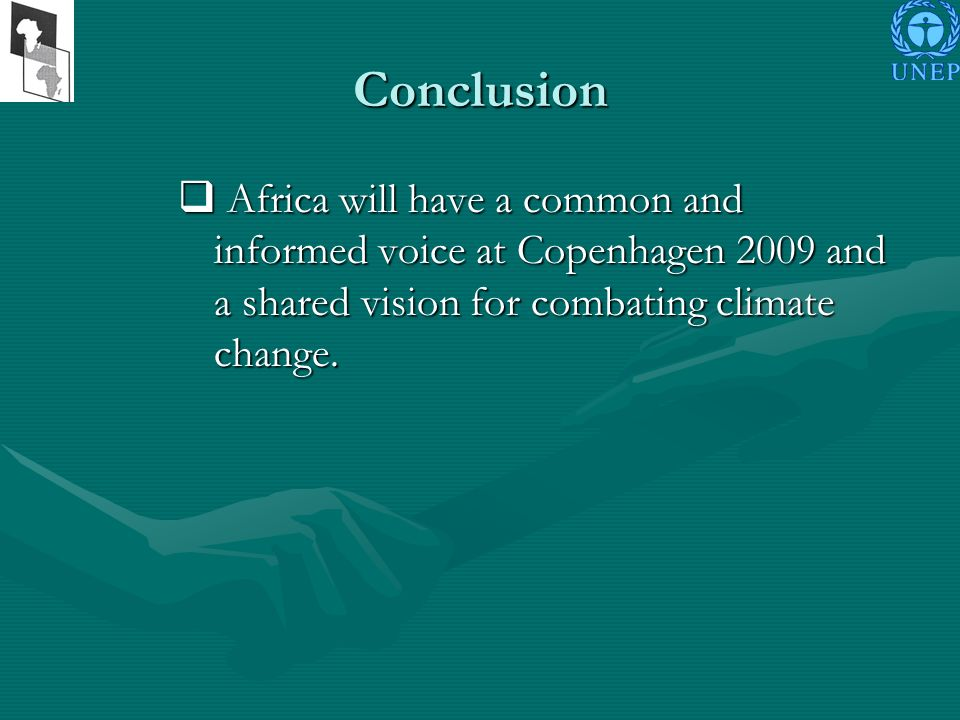 Conclusion Africa will have a common and informed voice at Copenhagen 2009 and a shared vision for combating climate change.