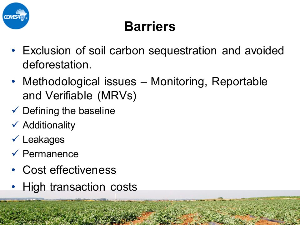 Barriers Exclusion of soil carbon sequestration and avoided deforestation.