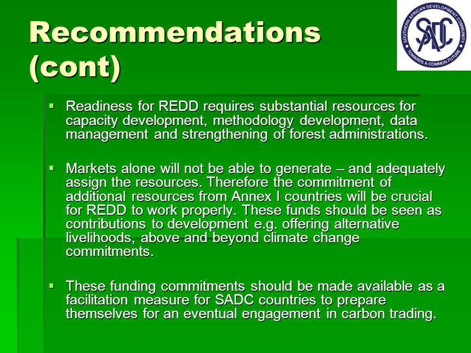 Recommendations (cont) Readiness for REDD requires substantial resources for capacity development, methodology development, data management and strengthening of forest administrations.