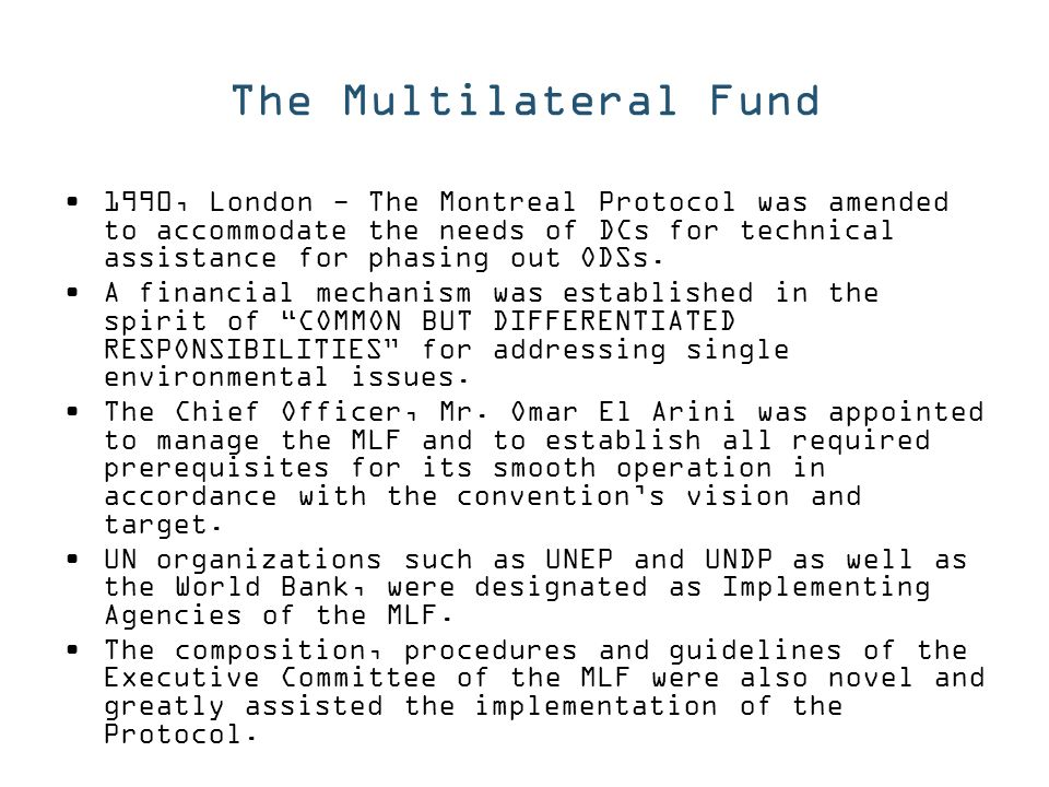 1990, London - The Montreal Protocol was amended to accommodate the needs of DCs for technical assistance for phasing out ODSs.