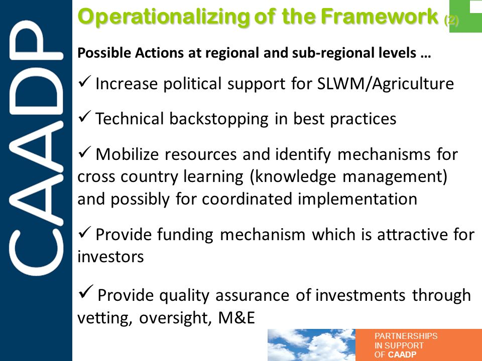 PARTNERSHIPS IN SUPPORT OF CAADP Operationalizing of the Framework (2) Possible Actions at regional and sub-regional levels … Increase political suppo