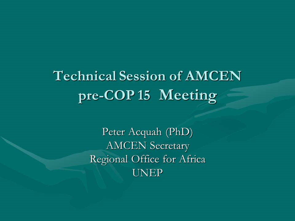 Technical Session of AMCEN pre-COP 15 Meeting Peter Acquah (PhD) AMCEN Secretary Regional Office for Africa UNEP