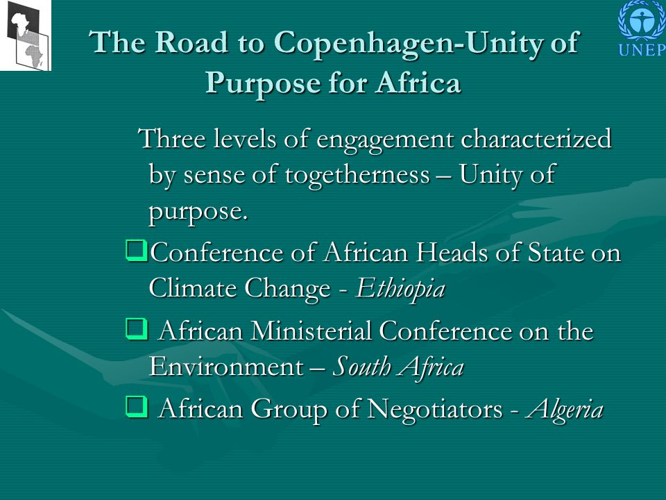 The Road to Copenhagen-Unity of Purpose for Africa Three levels of engagement characterized by sense of togetherness – Unity of purpose.