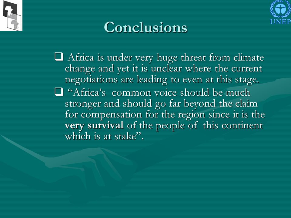 Conclusions Africa is under very huge threat from climate change and yet it is unclear where the current negotiations are leading to even at this stage.