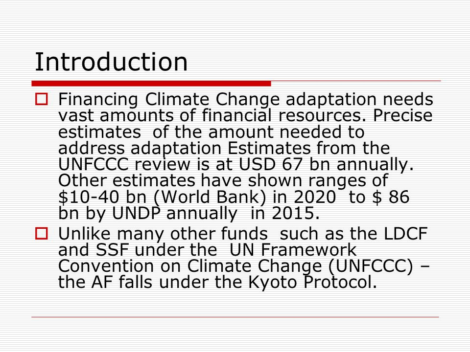 Introduction Financing Climate Change adaptation needs vast amounts of financial resources. Precise estimates of the amount needed to address adaptati