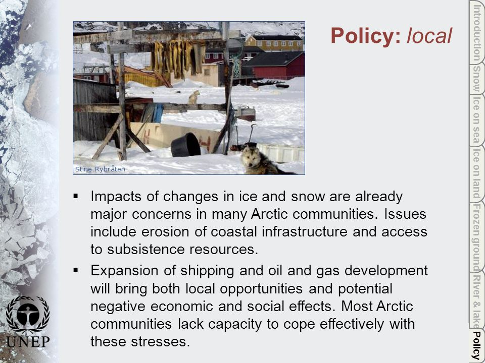 Policy River & lake Frozen ground Ice on land Ice on sea Snow Introduction Policy: local Impacts of changes in ice and snow are already major concerns in many Arctic communities.