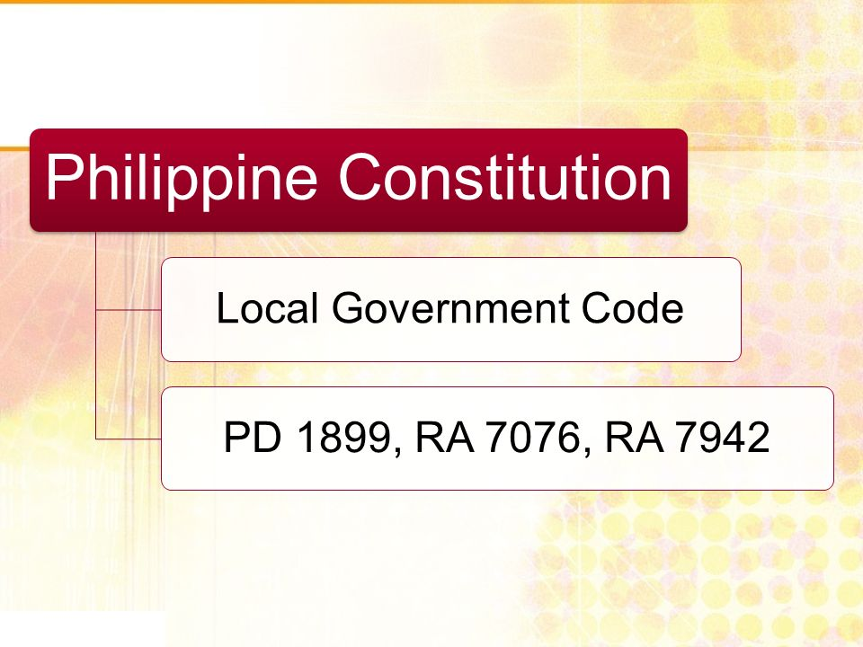 Philippine Constitution Local Government CodePD 1899, RA 7076, RA 7942