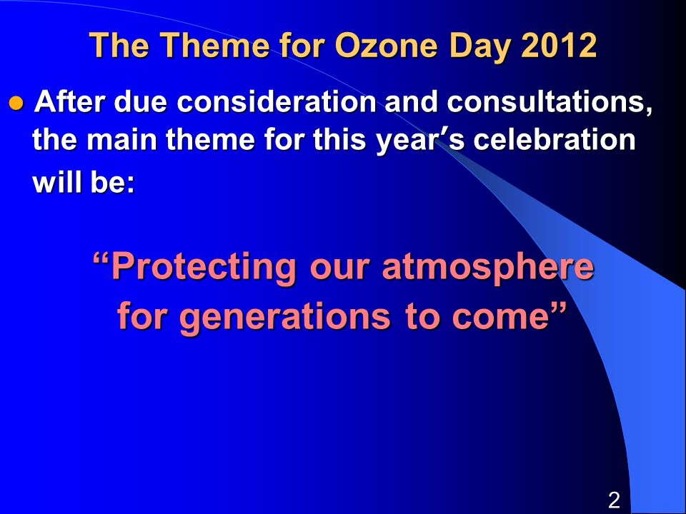 2 The Theme for Ozone Day 2012 After due consideration and consultations, After due consideration and consultations, the main theme for this years cel