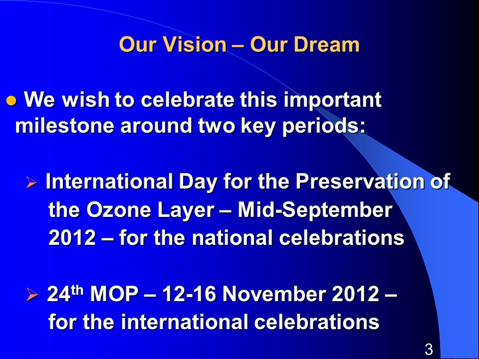 4 International Ozone Day The Ozone Secretariat wishes to encourage The Ozone Secretariat wishes to encourage parties to hold ozone day celebrations parties to hold ozone day celebrations The Secretariat may be able to provide The Secretariat may be able to provide some funds to assist in those celebrations some funds to assist in those celebrations We would like to get some video clips from We would like to get some video clips from at least 24 celebrations around the world to at least 24 celebrations around the world to compile a short film for display at the 24 th compile a short film for display at the 24 th Meeting of the Parties Meeting of the Parties