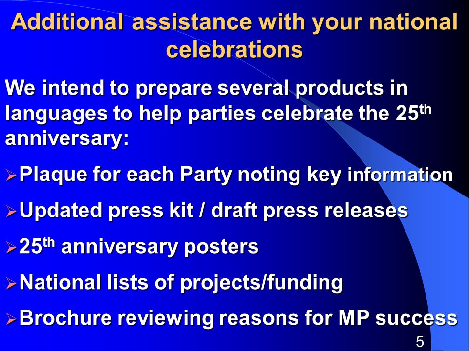 5 Additional assistance with your national celebrations We intend to prepare several products in languages to help parties celebrate the 25 th anniver