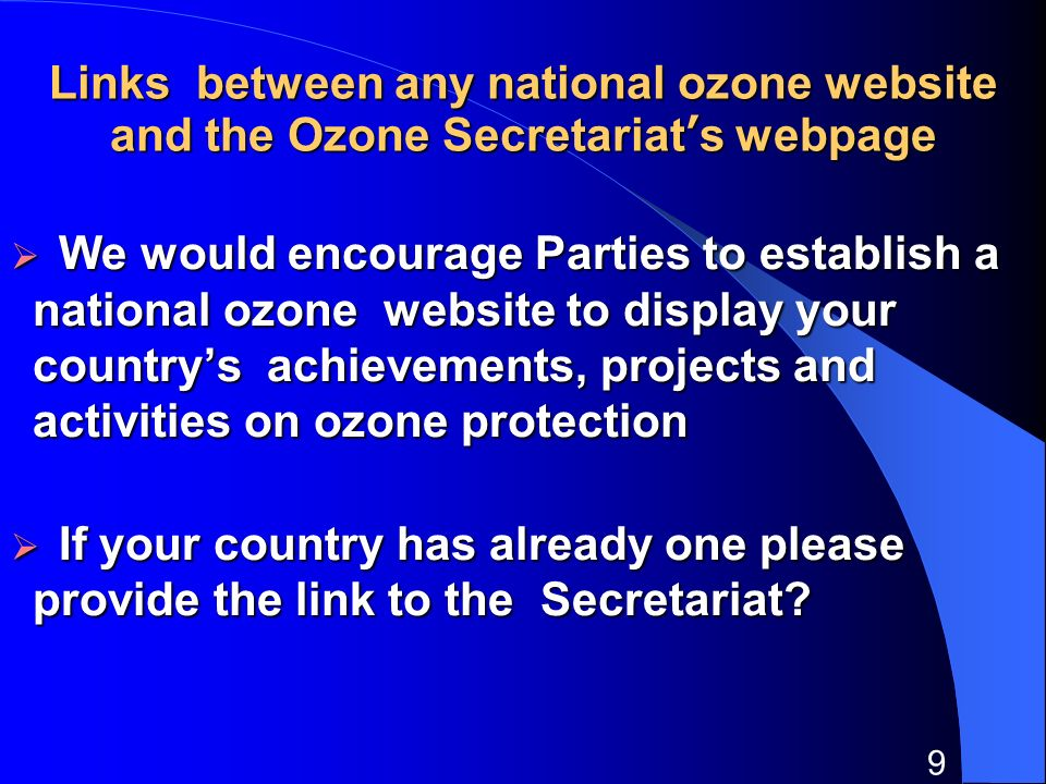 9 Links between any national ozone website and the Ozone Secretariats webpage We would encourage Parties to establish a national ozone website to disp