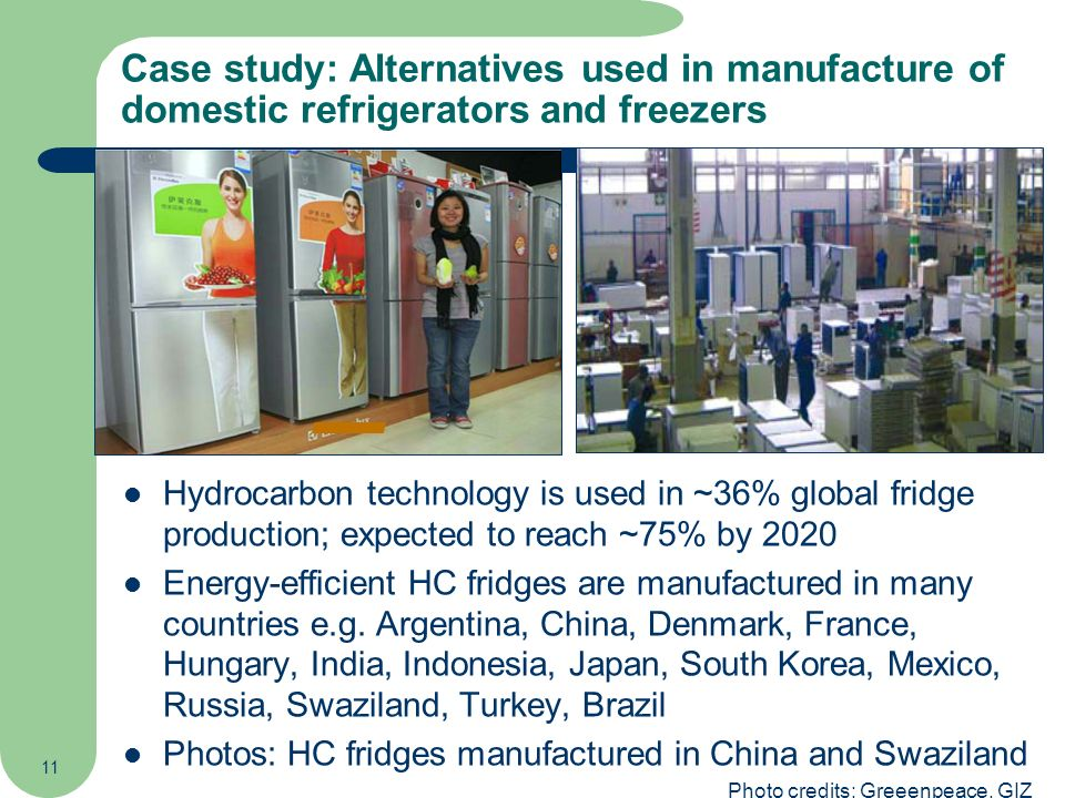 11 Case study: Alternatives used in manufacture of domestic refrigerators and freezers Hydrocarbon technology is used in ~36% global fridge production