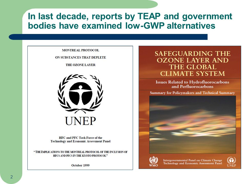 2 In last decade, reports by TEAP and government bodies have examined low-GWP alternatives