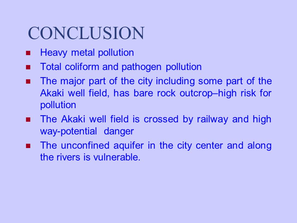 CONCLUSION Heavy metal pollution Total coliform and pathogen pollution The major part of the city including some part of the Akaki well field, has bar