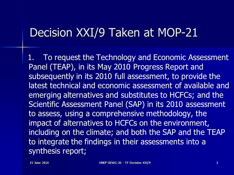 UNEP OEWG-30 - TF Decision XXI/92 Decision XXI/9 Taken at MOP-21 1.To request the Technology and Economic Assessment Panel (TEAP), in its May 2010 Pro