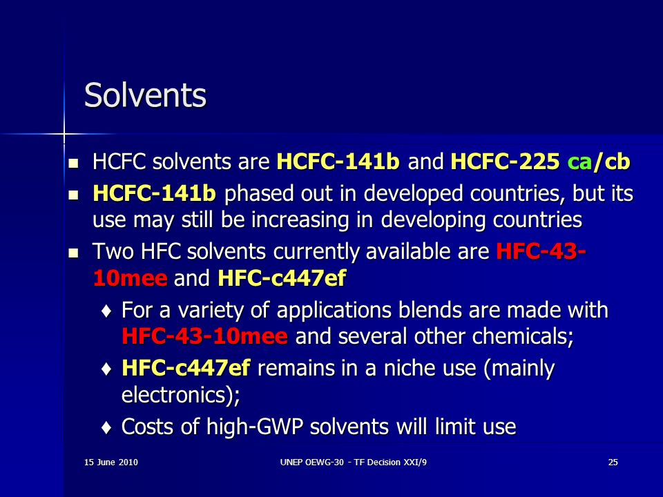 15 June 2010UNEP OEWG-30 - TF Decision XXI/925 Solvents HCFC solvents are HCFC-141b and HCFC-225 ca/cb HCFC solvents are HCFC-141b and HCFC-225 ca/cb