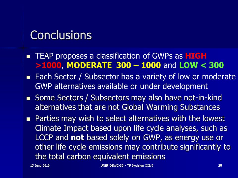 15 June 2010UNEP OEWG-30 - TF Decision XXI/92828 Conclusions TEAP proposes a classification of GWPs as HIGH >1000, MODERATE 300 – 1000 and LOW < 300 E