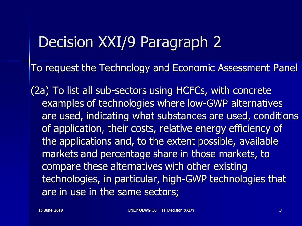 15 June 2010UNEP OEWG-30 - TF Decision XXI/94 Decision XXI/9 Paragraph 2 (2b) To identify and characterize the implemented measures for ensuring safe application of low-GWP alternative technologies and products as well as barriers to their phase-in, in the different sub-sectors, collecting concrete information from various sources;
