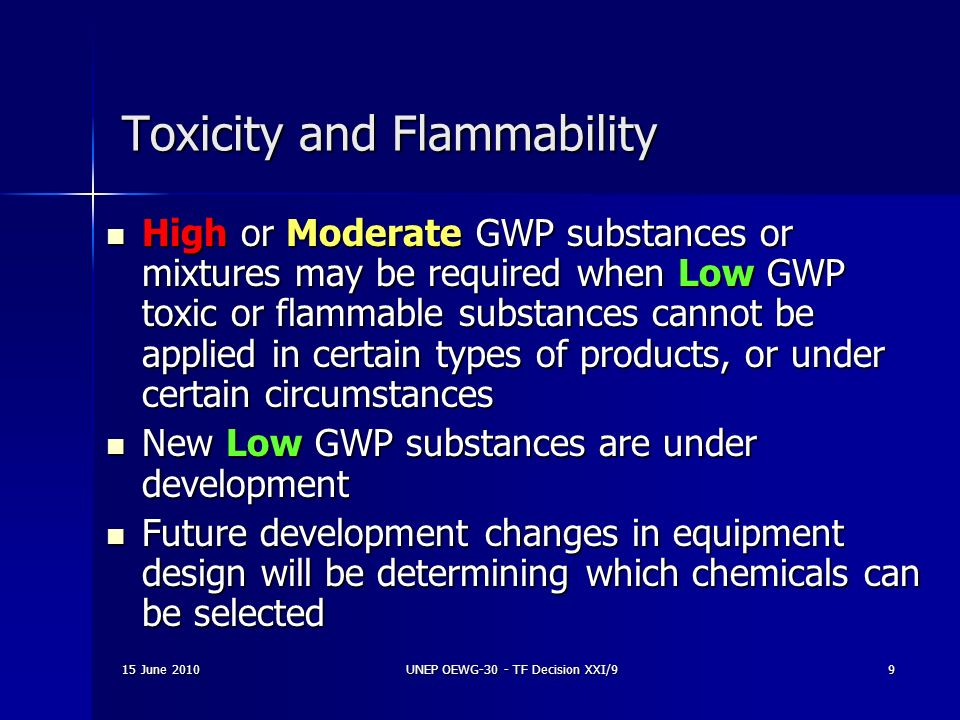 15 June 2010UNEP OEWG-30 - TF Decision XXI/99 Toxicity and Flammability High or Moderate GWP substances or mixtures may be required when Low GWP toxic