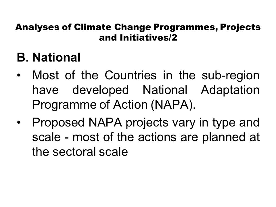 Analyses of Climate Change Programmes, Projects and Initiatives/2 B.National Most of the Countries in the sub-region have developed National Adaptation Programme of Action (NAPA).