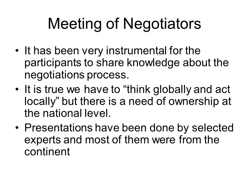 Meeting of Negotiators It has been very instrumental for the participants to share knowledge about the negotiations process.