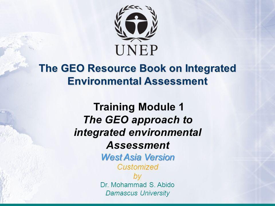 Module 1 Sessions at a Glance Session 1: Introduction and learning objectives Session 2: UNEPs Assessment Mandate Session 3: GEO Rational and IEA Framework Session 4: The GEO Process and Products Session 5: the GEO-4 Process Session 6: GEO Products Session 7: Assessment and Reporting related to IEA