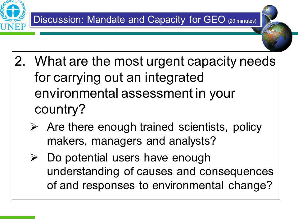 2.What are the most urgent capacity needs for carrying out an integrated environmental assessment in your country? Are there enough trained scientists