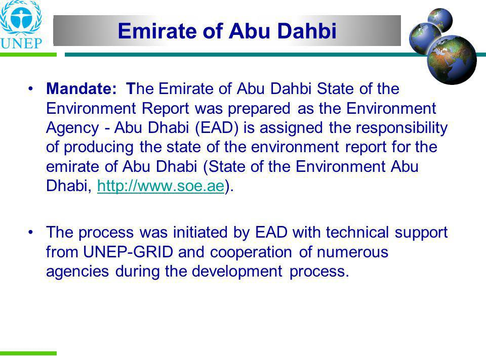 Emirate of Abu Dahbi Mandate: The Emirate of Abu Dahbi State of the Environment Report was prepared as the Environment Agency - Abu Dhabi (EAD) is ass