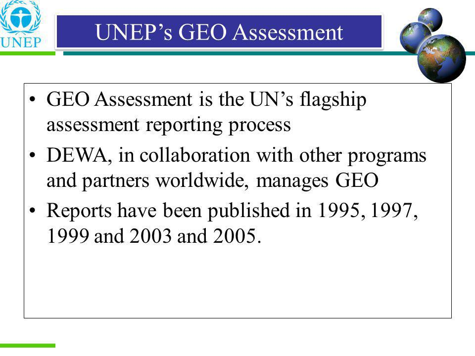 UNEPs GEO Assessment GEO Assessment is the UNs flagship assessment reporting process DEWA, in collaboration with other programs and partners worldwide