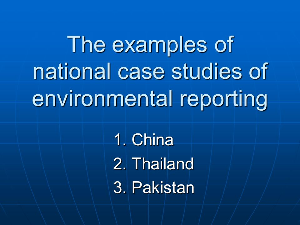 The examples of national case studies of environmental reporting 1. China 2. Thailand 3. Pakistan