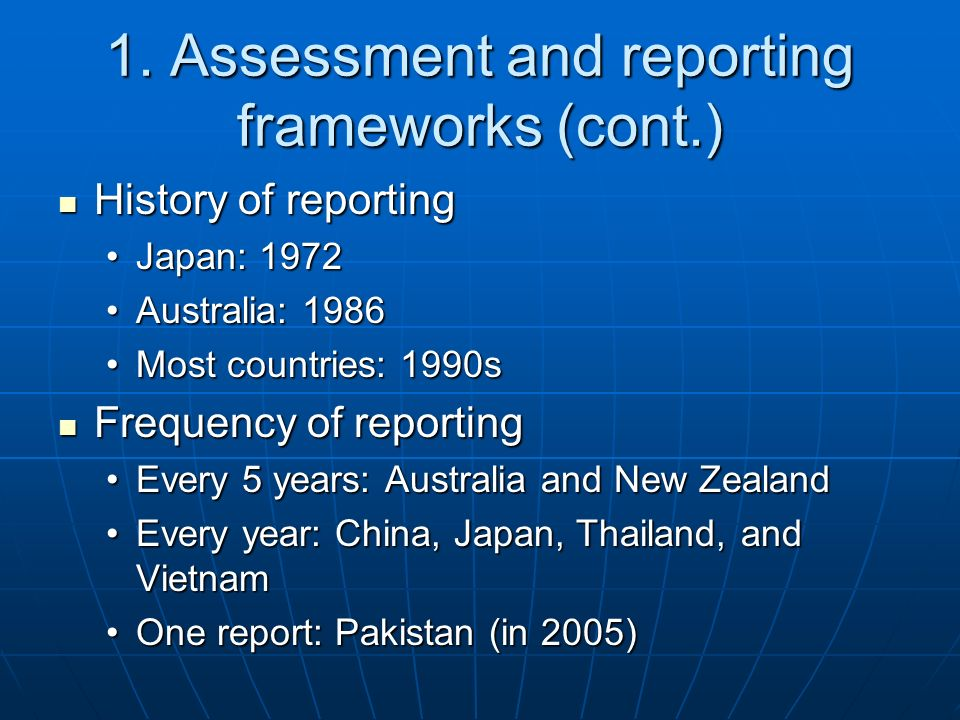 1. Assessment and reporting frameworks (cont.) History of reporting History of reporting Japan: 1972Japan: 1972 Australia: 1986Australia: 1986 Most co