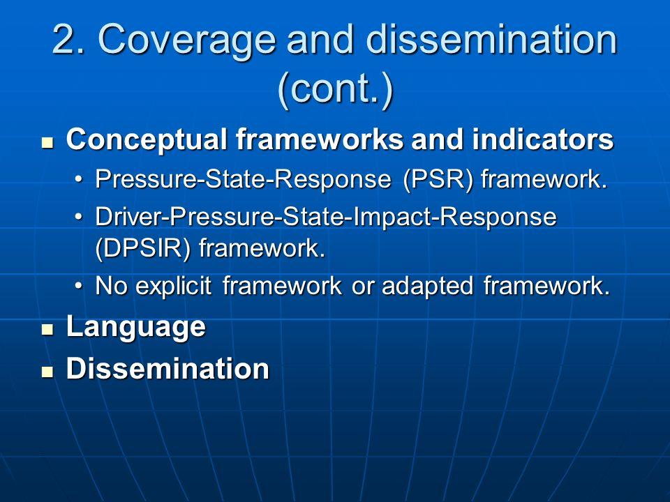 2. Coverage and dissemination (cont.) Conceptual frameworks and indicators Conceptual frameworks and indicators Pressure-State-Response (PSR) framewor