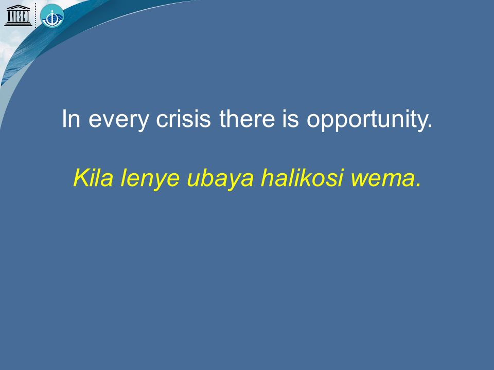 In every crisis there is opportunity. Kila lenye ubaya halikosi wema.