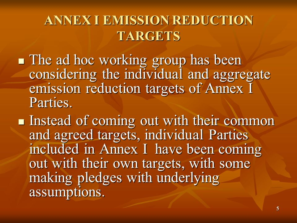 5 ANNEX I EMISSION REDUCTION TARGETS The ad hoc working group has been considering the individual and aggregate emission reduction targets of Annex I