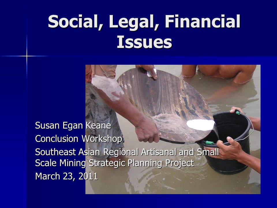 Outline Observations and conclusions of ASGM Global Forum regarding social, financial, and legal issues Introduction to the UNEP Formalization Document – –Approaches to formalization from around the world