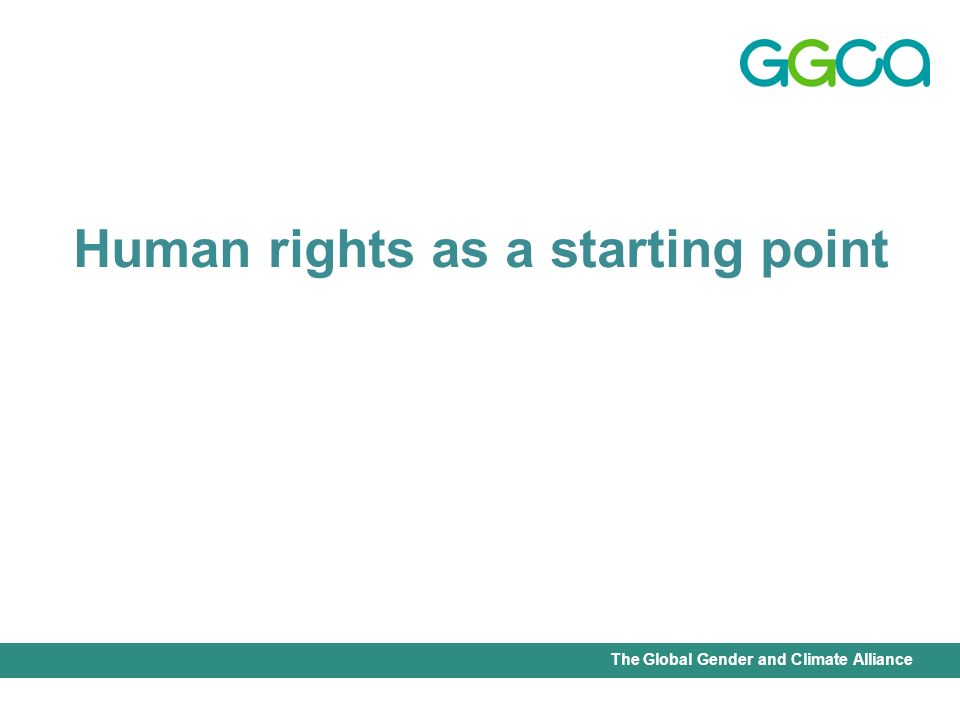 International Union for Conservation of Nature - Office of the Senior Gender AdviserThe Global Gender and Climate Alliance Human rights as a starting point