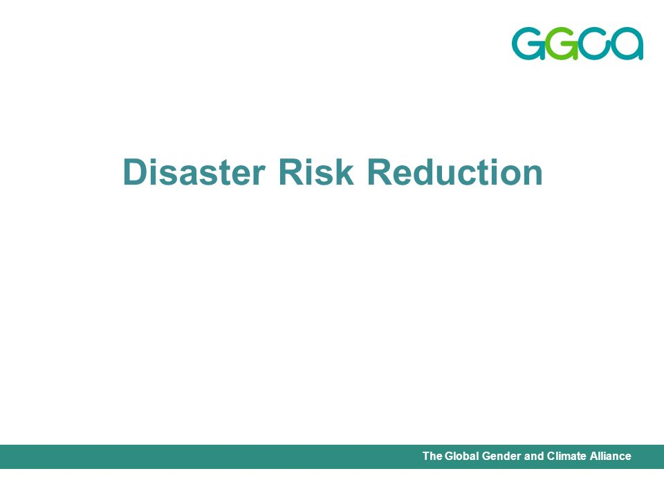 International Union for Conservation of Nature - Office of the Senior Gender AdviserThe Global Gender and Climate Alliance Disaster Risk Reduction