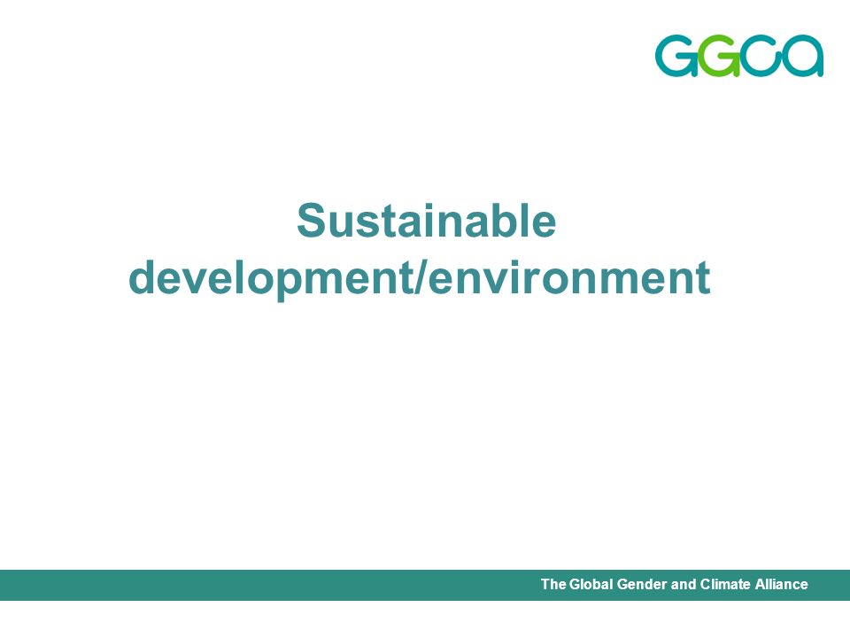 International Union for Conservation of Nature - Office of the Senior Gender AdviserThe Global Gender and Climate Alliance Sustainable development/environment