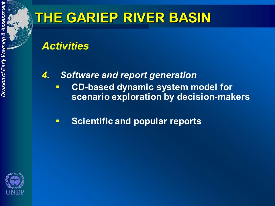 Division of Early Warning & Assessment THE GARIEP RIVER BASIN Activities 4.Software and report generation CD-based dynamic system model for scenario exploration by decision-makers Scientific and popular reports