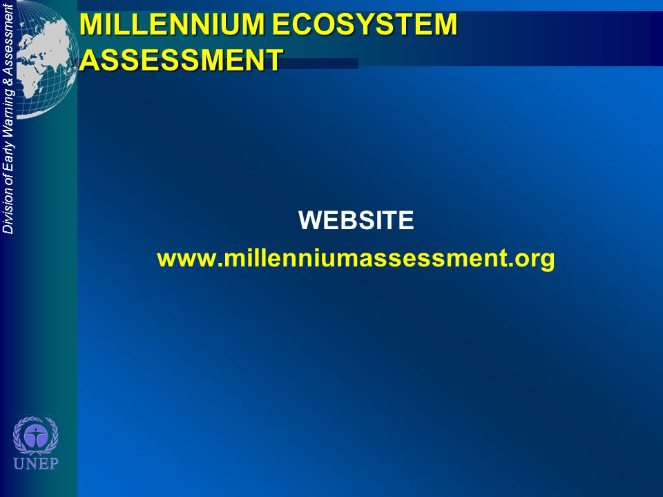 Division of Early Warning & Assessment MILLENNIUM ECOSYSTEM ASSESSMENT WEBSITE www.millenniumassessment.org