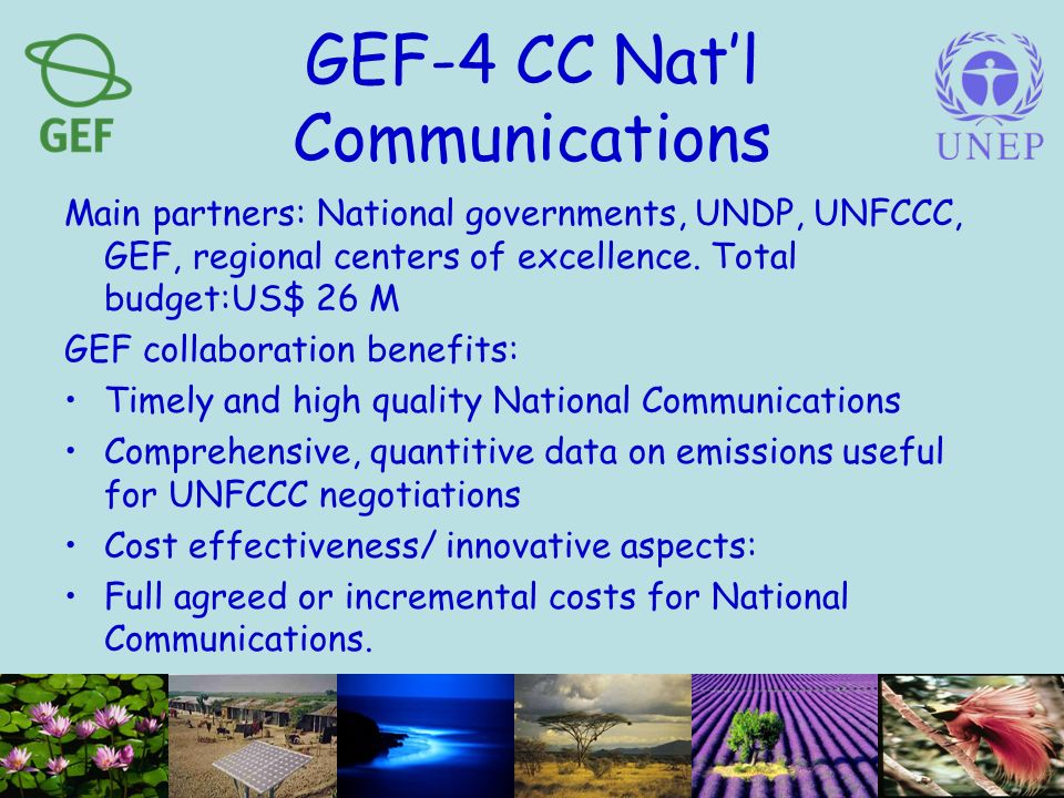 GEF-4 CC Natl Communications Main partners: National governments, UNDP, UNFCCC, GEF, regional centers of excellence.