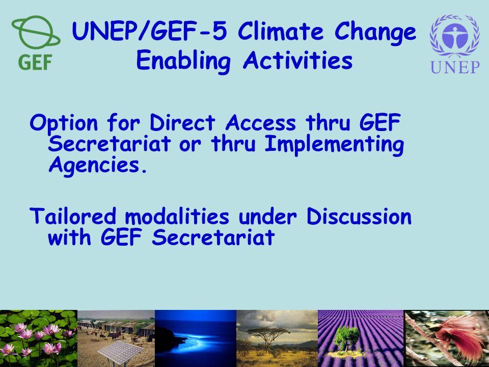 UNEP/GEF-5 Climate Change Enabling Activities Option for Direct Access thru GEF Secretariat or thru Implementing Agencies.