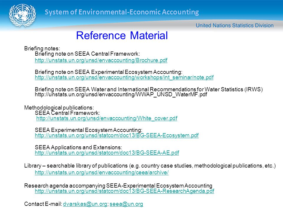 System of Environmental-Economic Accounting Reference Material Briefing notes: Briefing note on SEEA Central Framework: http://unstats.un.org/unsd/env
